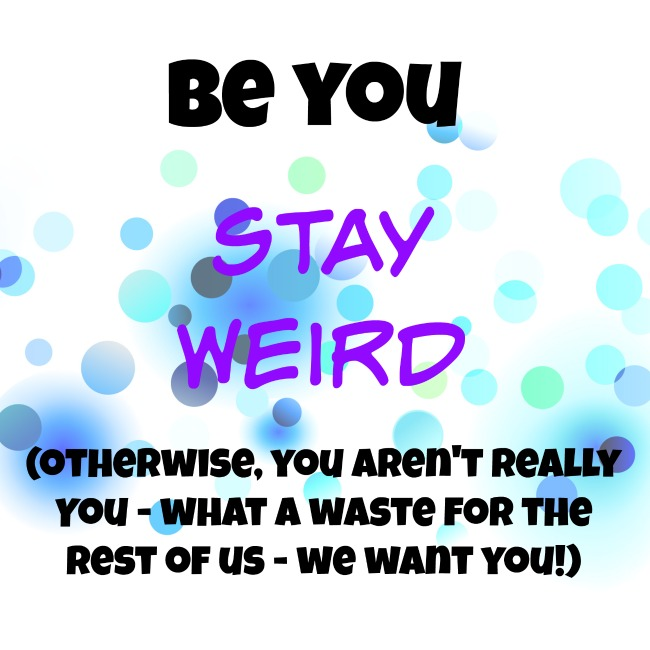 Stay Weird – please